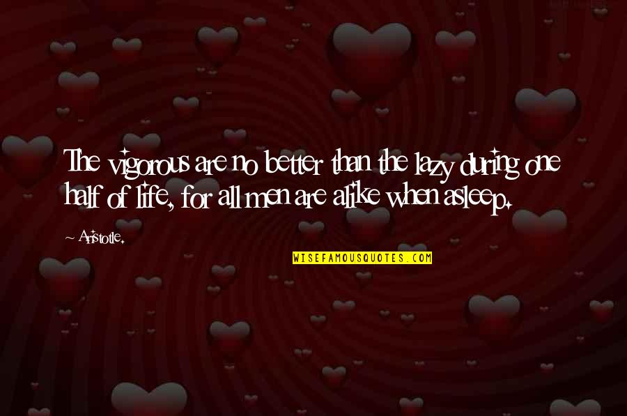 Half Life Quotes By Aristotle.: The vigorous are no better than the lazy