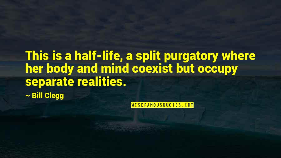 Half Life Quotes By Bill Clegg: This is a half-life, a split purgatory where