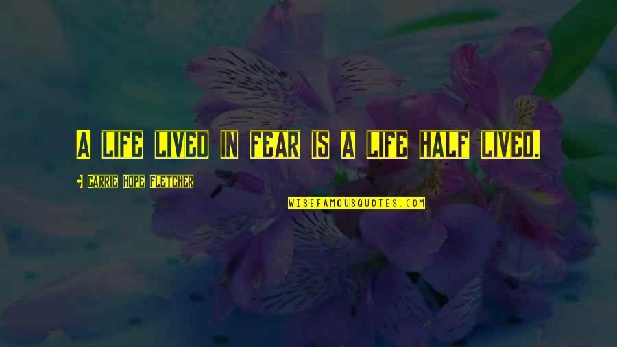 Half Life Quotes By Carrie Hope Fletcher: A life lived in fear is a life