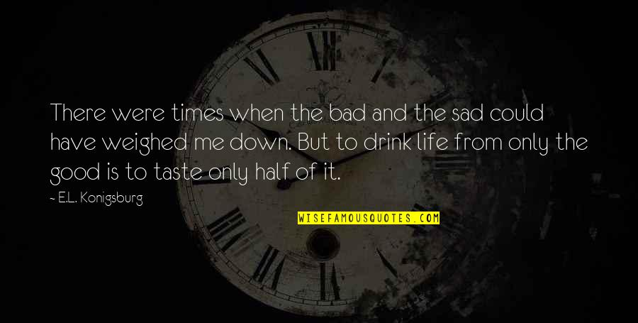 Half Life Quotes By E.L. Konigsburg: There were times when the bad and the