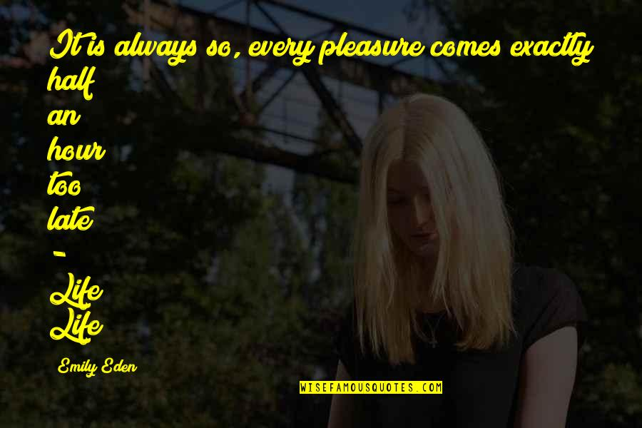 Half Life Quotes By Emily Eden: It is always so, every pleasure comes exactly