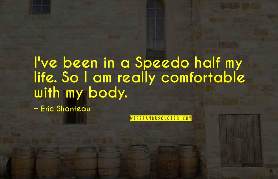 Half Life Quotes By Eric Shanteau: I've been in a Speedo half my life.