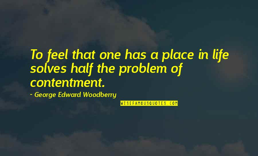 Half Life Quotes By George Edward Woodberry: To feel that one has a place in
