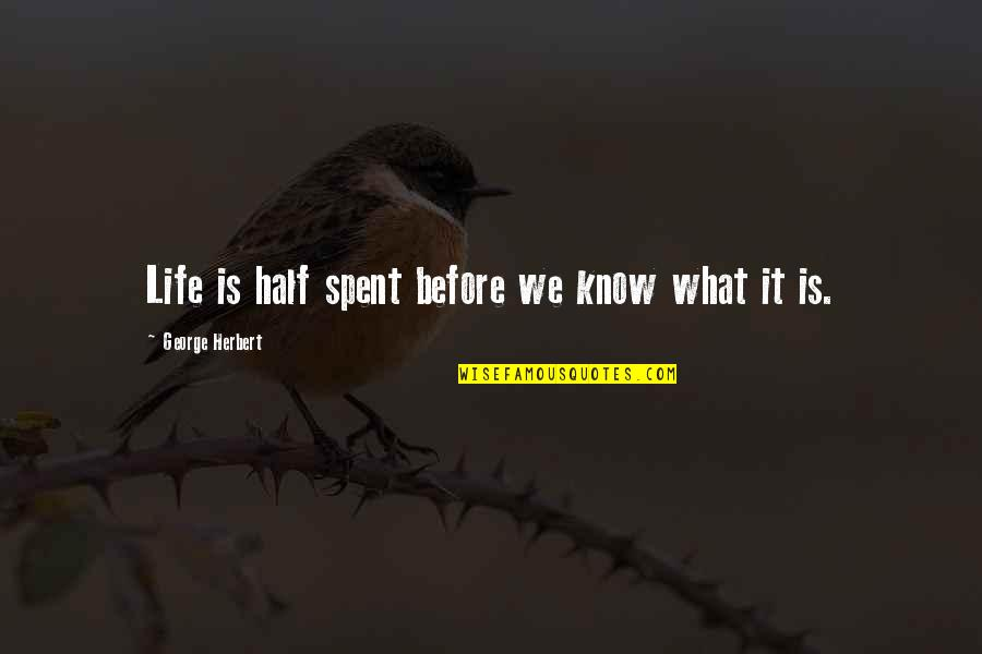 Half Life Quotes By George Herbert: Life is half spent before we know what