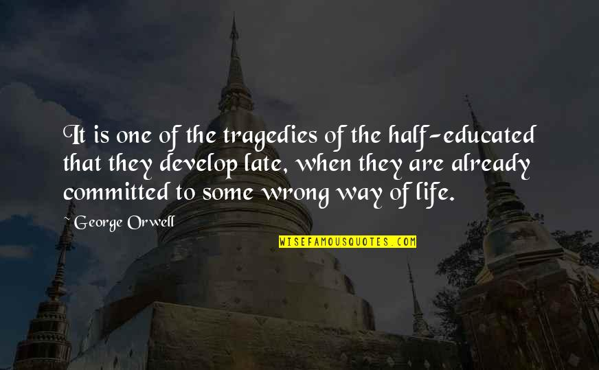 Half Life Quotes By George Orwell: It is one of the tragedies of the