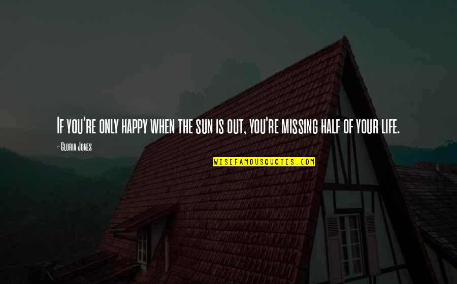 Half Life Quotes By Gloria Jones: If you're only happy when the sun is