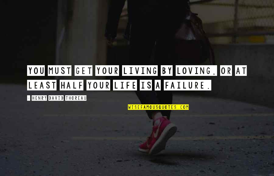 Half Life Quotes By Henry David Thoreau: You must get your living by loving, or
