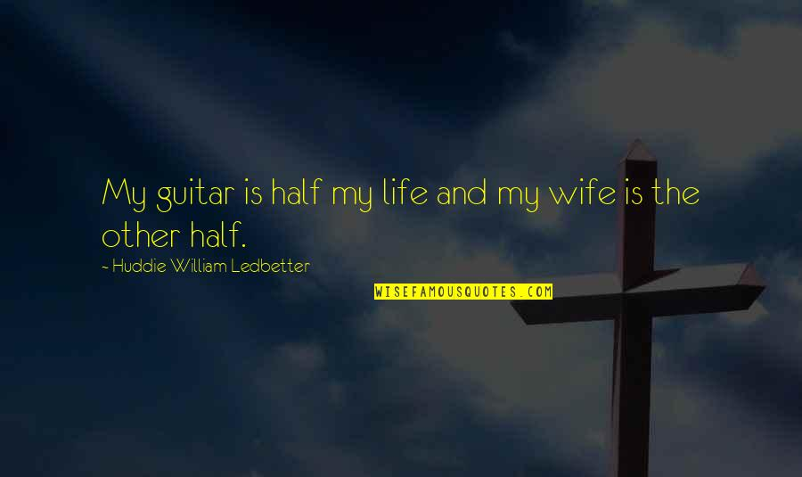 Half Life Quotes By Huddie William Ledbetter: My guitar is half my life and my