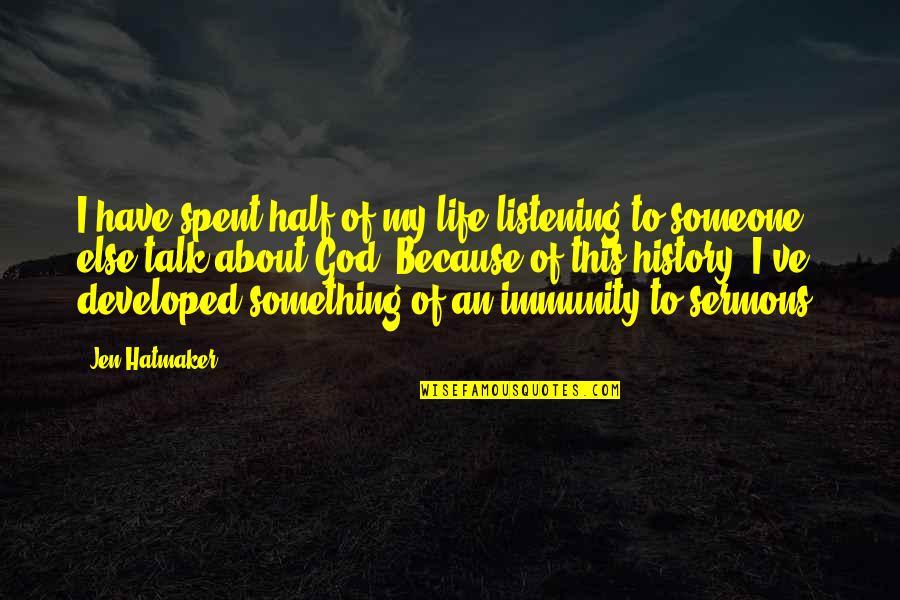 Half Life Quotes By Jen Hatmaker: I have spent half of my life listening