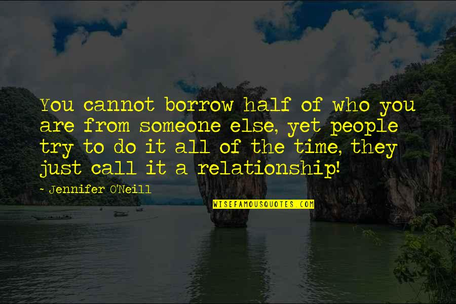 Half Life Quotes By Jennifer O'Neill: You cannot borrow half of who you are