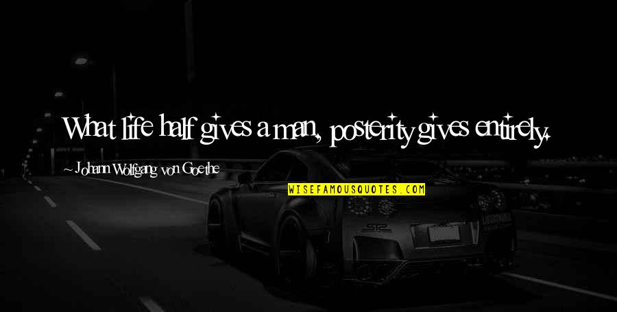 Half Life Quotes By Johann Wolfgang Von Goethe: What life half gives a man, posterity gives