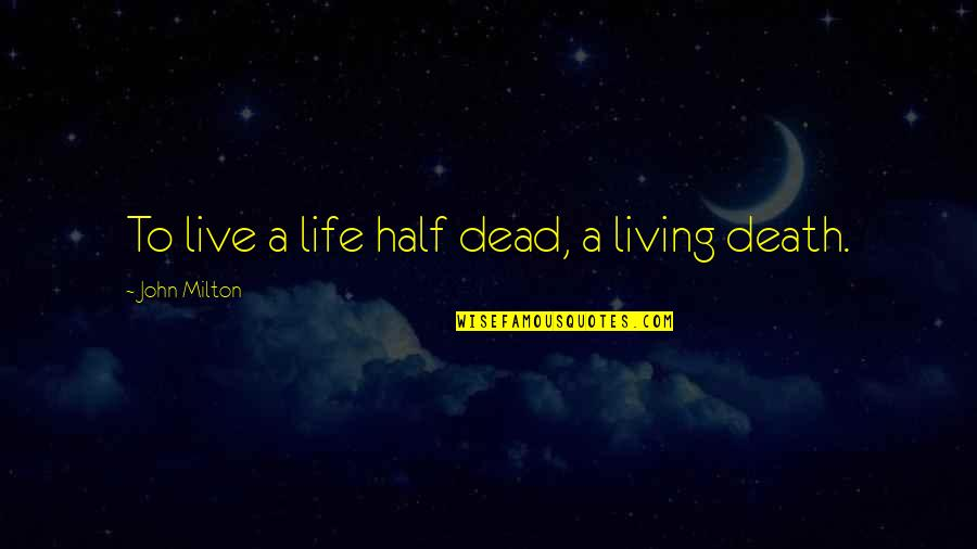 Half Life Quotes By John Milton: To live a life half dead, a living