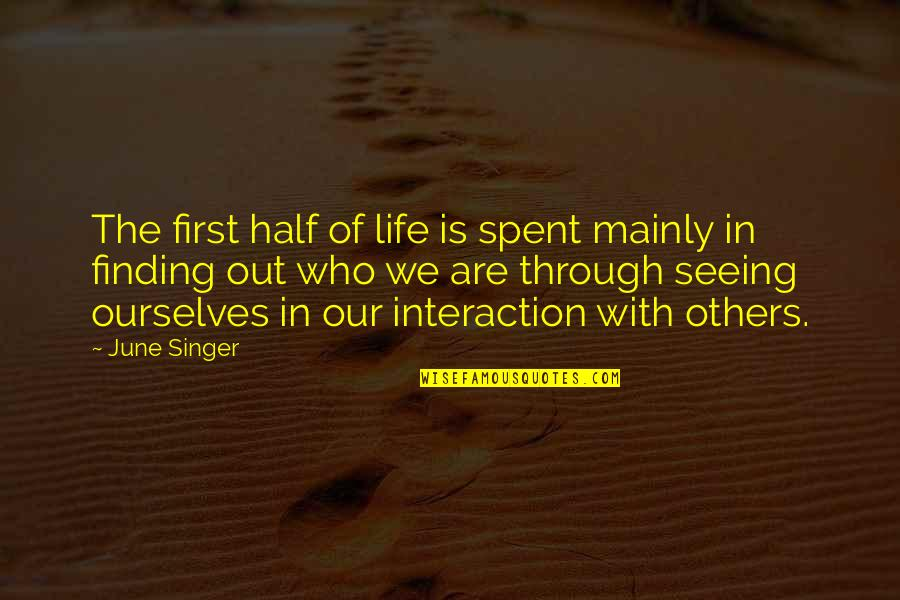 Half Life Quotes By June Singer: The first half of life is spent mainly