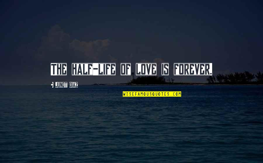 Half Life Quotes By Junot Diaz: The half-life of love is forever.