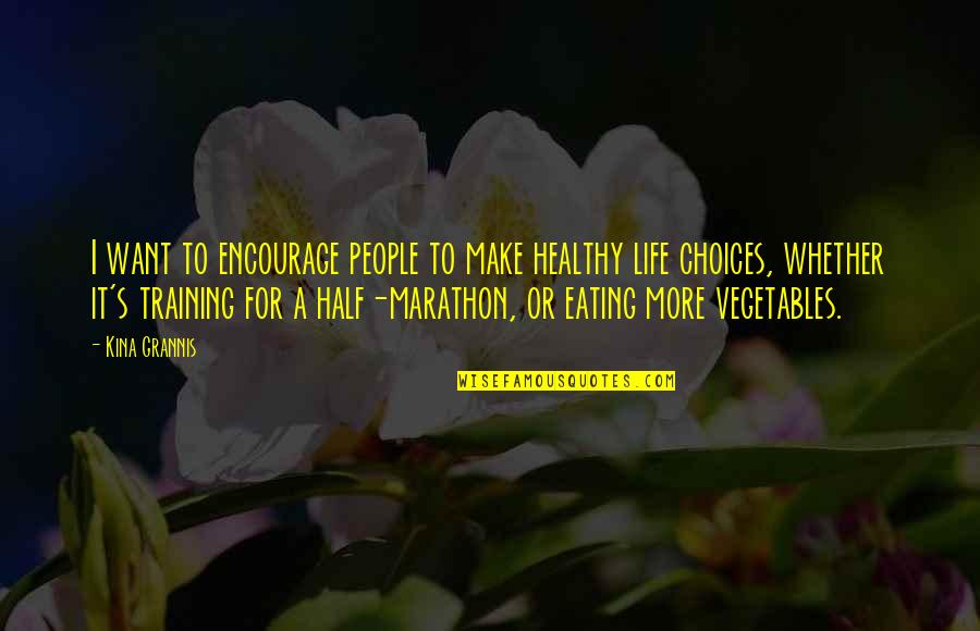 Half Life Quotes By Kina Grannis: I want to encourage people to make healthy