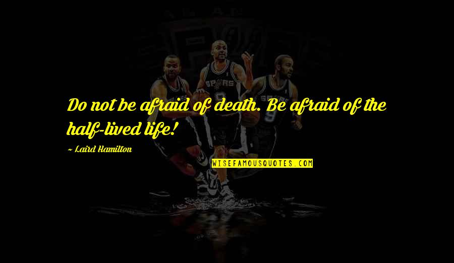 Half Life Quotes By Laird Hamilton: Do not be afraid of death. Be afraid