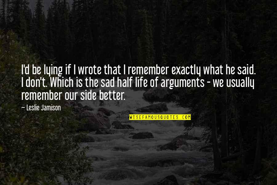 Half Life Quotes By Leslie Jamison: I'd be lying if I wrote that I