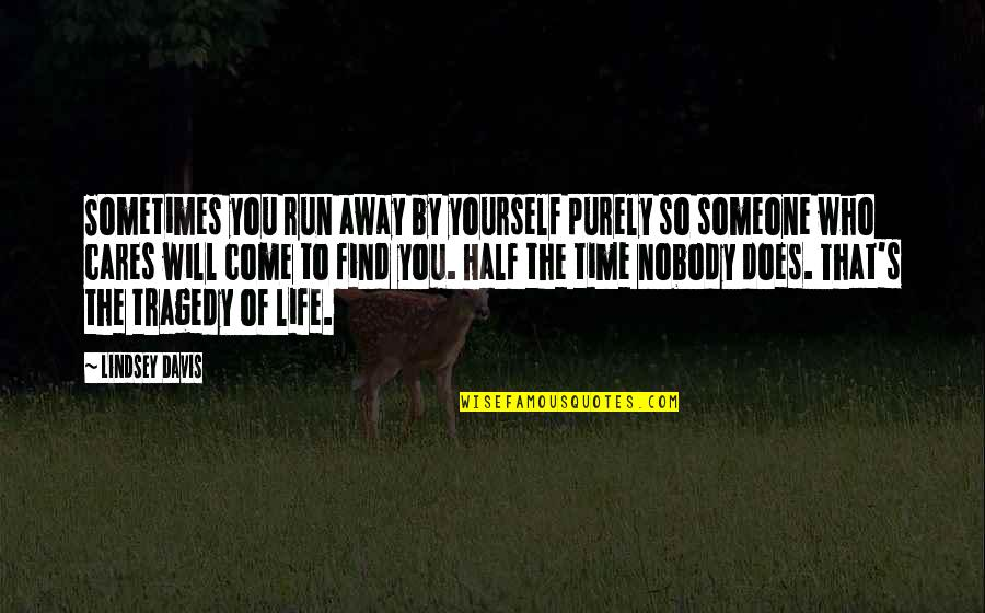 Half Life Quotes By Lindsey Davis: Sometimes you run away by yourself purely so