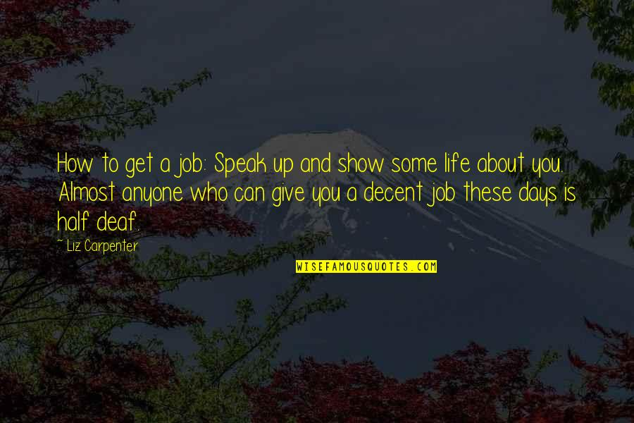 Half Life Quotes By Liz Carpenter: How to get a job: Speak up and