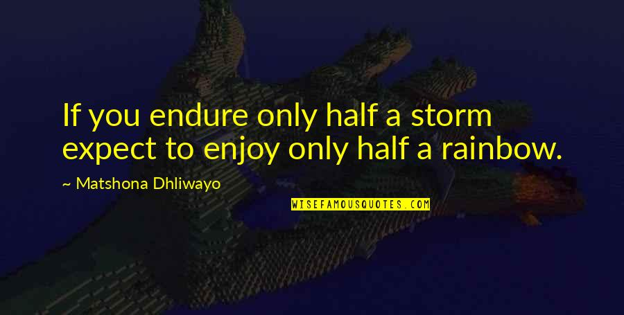 Half Life Quotes By Matshona Dhliwayo: If you endure only half a storm expect