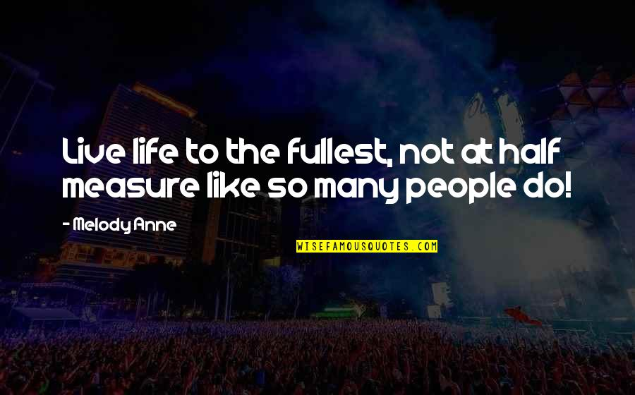 Half Life Quotes By Melody Anne: Live life to the fullest, not at half