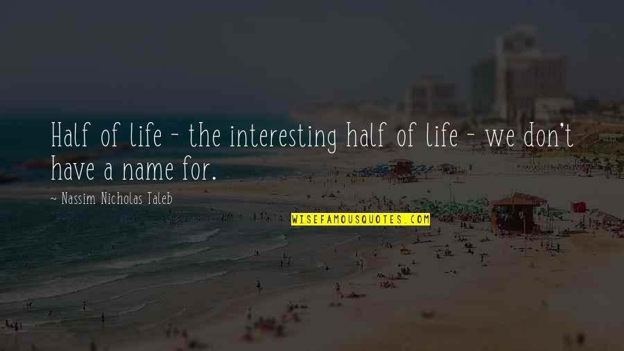 Half Life Quotes By Nassim Nicholas Taleb: Half of life - the interesting half of