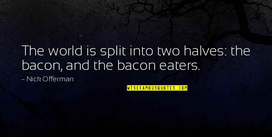 Half Life Quotes By Nick Offerman: The world is split into two halves: the