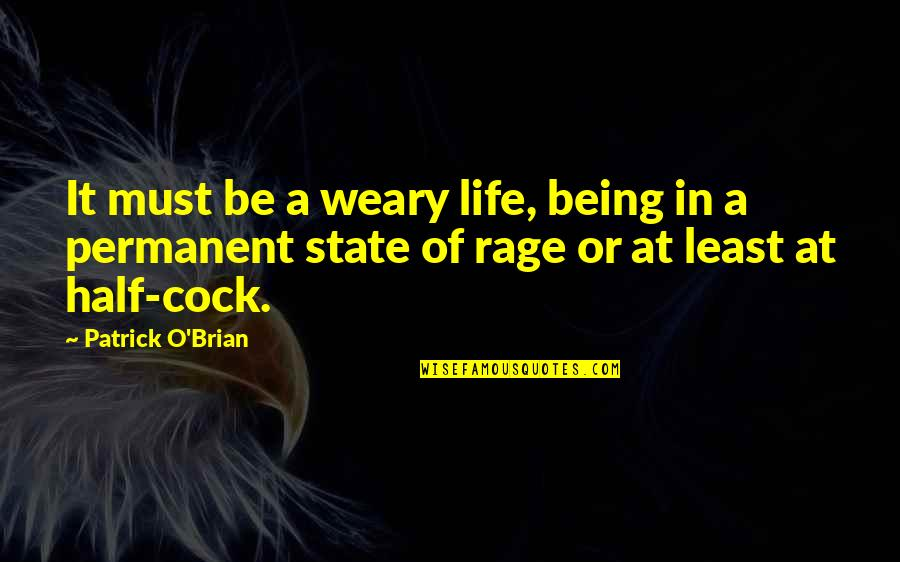 Half Life Quotes By Patrick O'Brian: It must be a weary life, being in