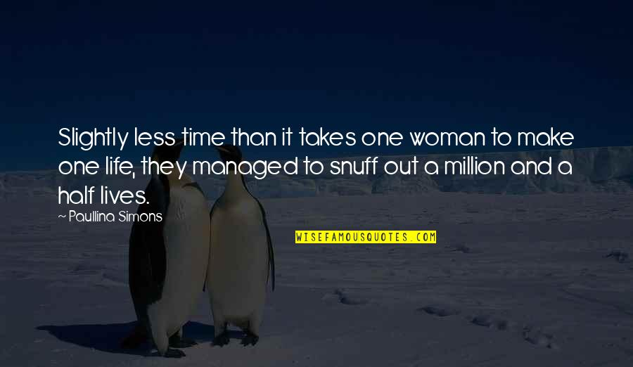 Half Life Quotes By Paullina Simons: Slightly less time than it takes one woman
