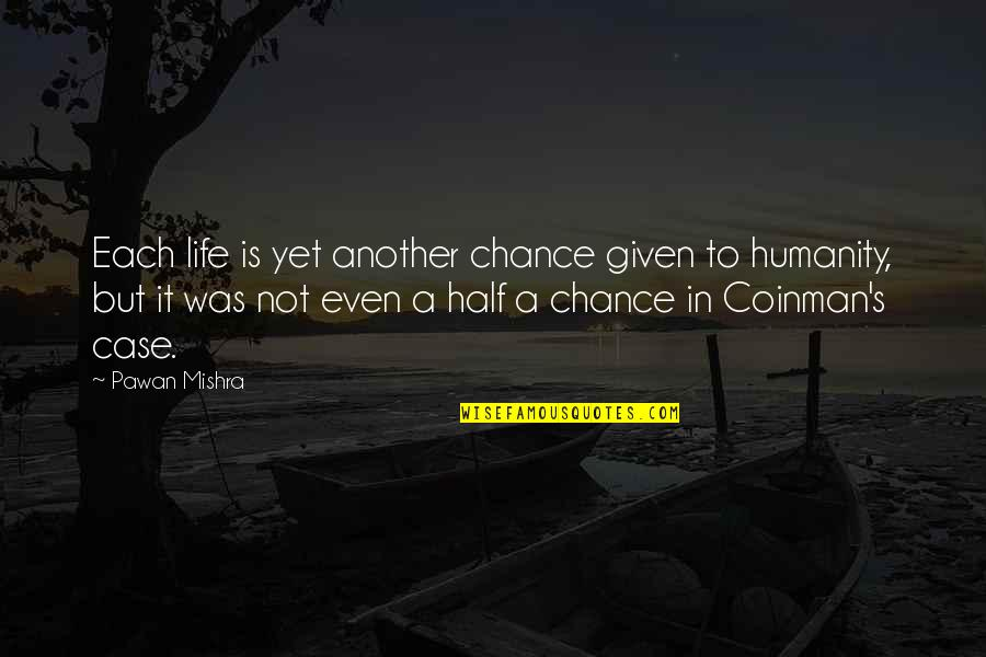 Half Life Quotes By Pawan Mishra: Each life is yet another chance given to