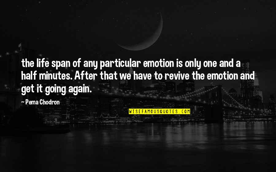 Half Life Quotes By Pema Chodron: the life span of any particular emotion is