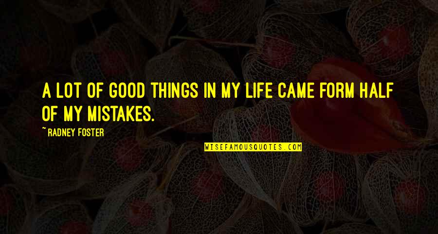 Half Life Quotes By Radney Foster: A lot of good things in my life