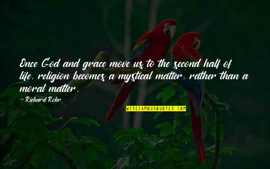 Half Life Quotes By Richard Rohr: Once God and grace move us to the