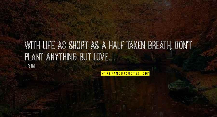 Half Life Quotes By Rumi: With life as short as a half taken