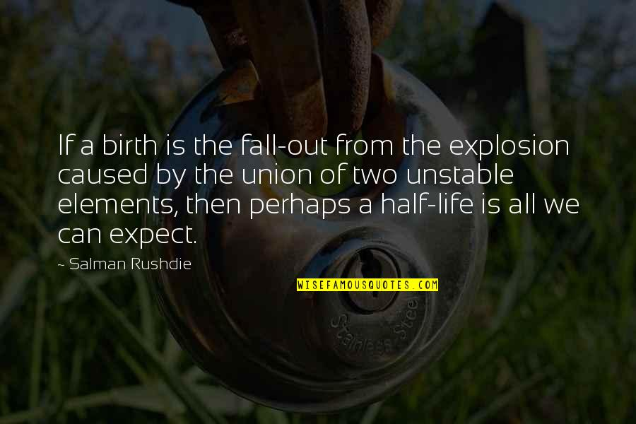 Half Life Quotes By Salman Rushdie: If a birth is the fall-out from the