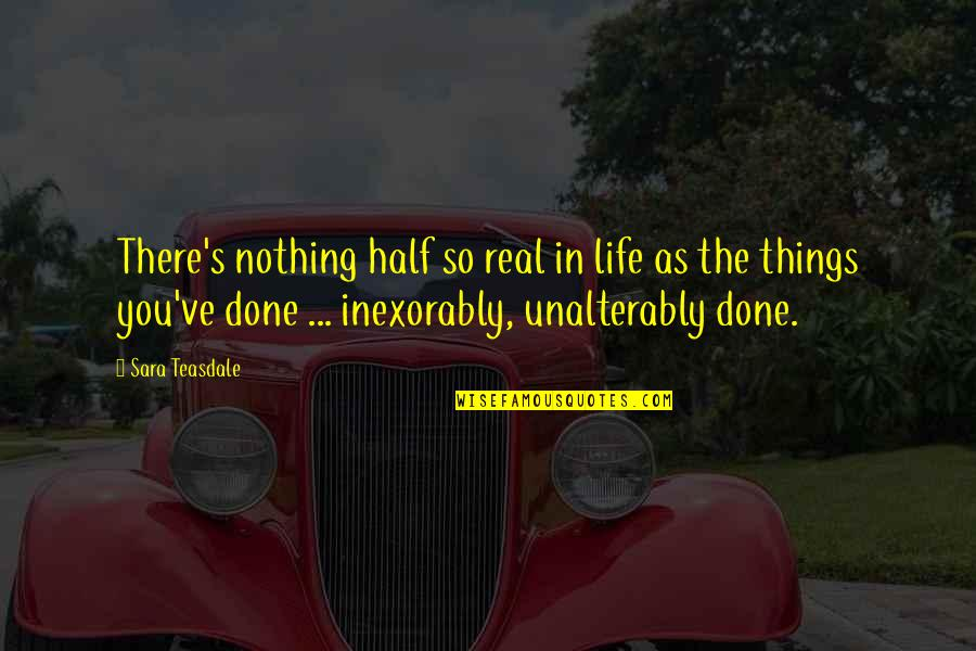 Half Life Quotes By Sara Teasdale: There's nothing half so real in life as