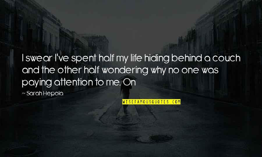 Half Life Quotes By Sarah Hepola: I swear I've spent half my life hiding