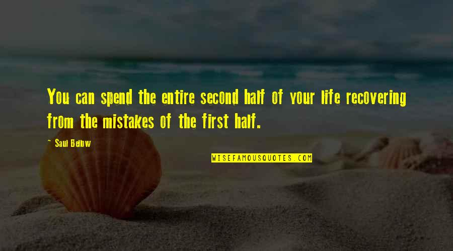 Half Life Quotes By Saul Bellow: You can spend the entire second half of