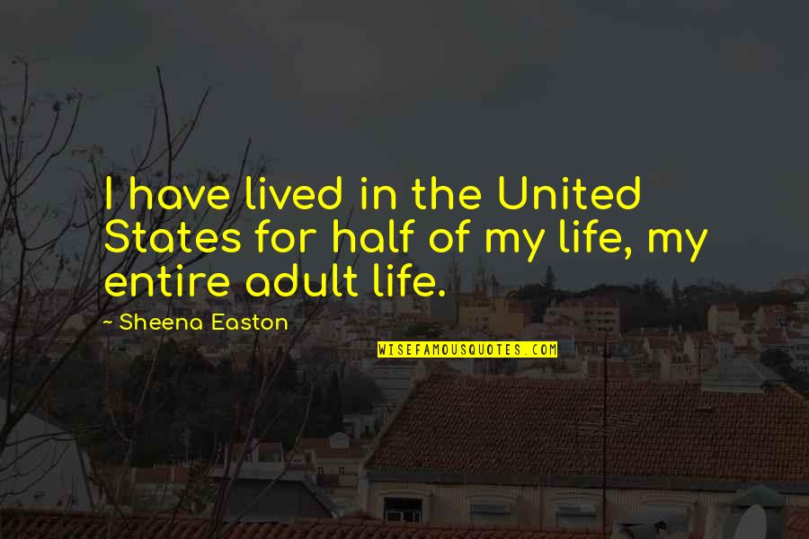 Half Life Quotes By Sheena Easton: I have lived in the United States for