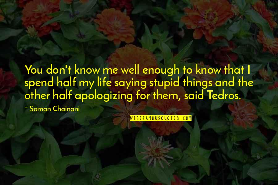 Half Life Quotes By Soman Chainani: You don't know me well enough to know