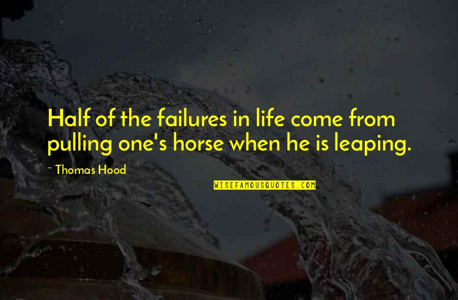 Half Life Quotes By Thomas Hood: Half of the failures in life come from