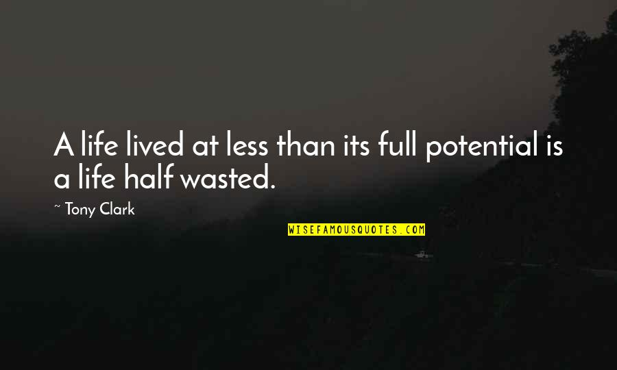 Half Life Quotes By Tony Clark: A life lived at less than its full