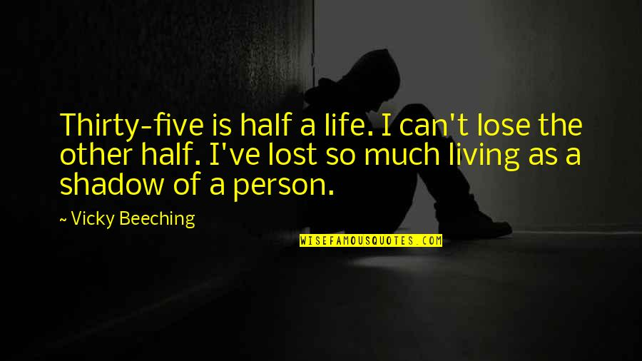 Half Life Quotes By Vicky Beeching: Thirty-five is half a life. I can't lose