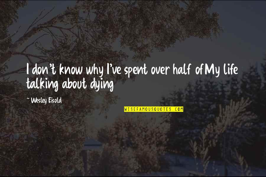 Half Life Quotes By Wesley Eisold: I don't know why I've spent over half