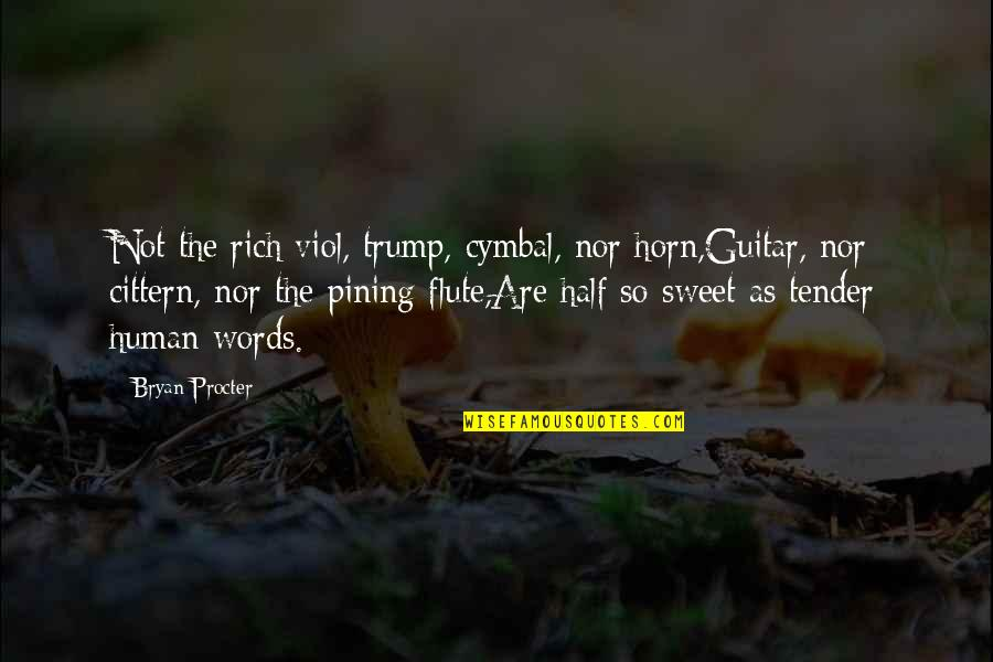 Half Quotes By Bryan Procter: Not the rich viol, trump, cymbal, nor horn,Guitar,