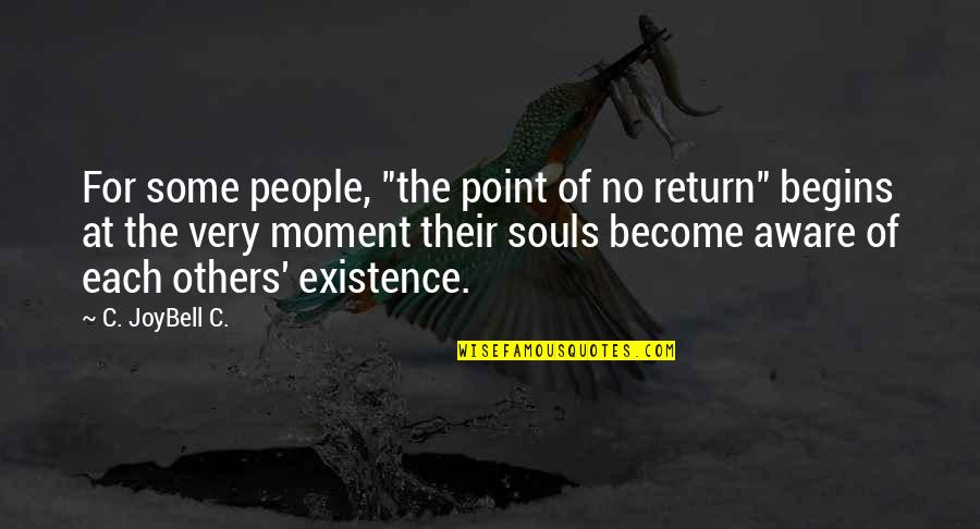 "Half Quotes By C. JoyBell C.: For some people, ""the point of no return"""