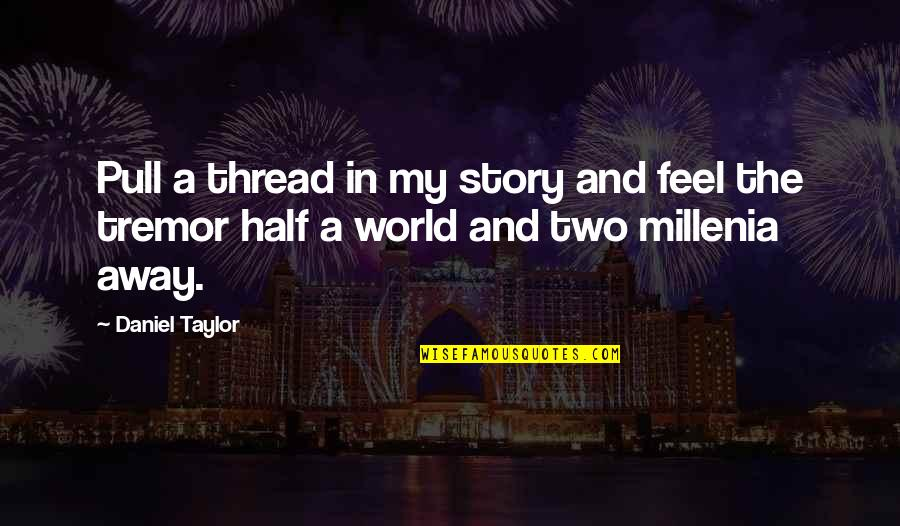 Half Quotes By Daniel Taylor: Pull a thread in my story and feel