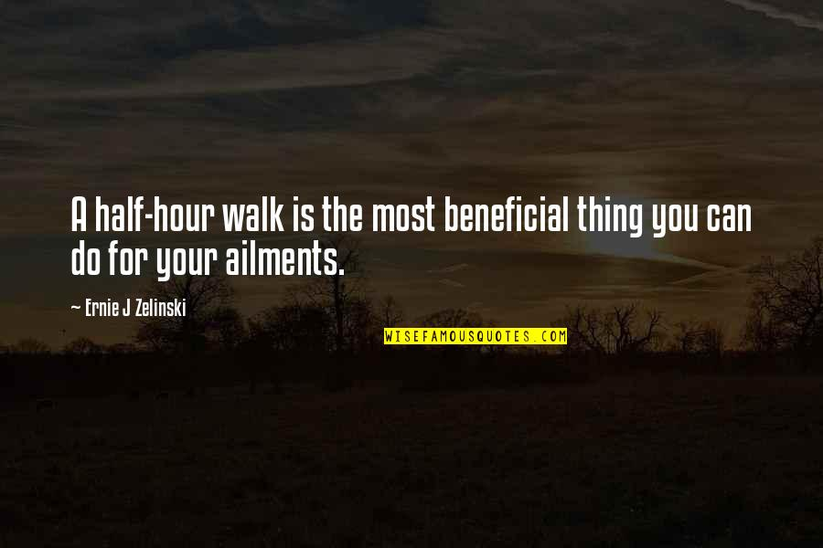 Half Quotes By Ernie J Zelinski: A half-hour walk is the most beneficial thing