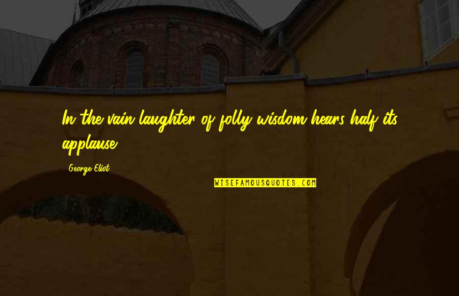 Half Quotes By George Eliot: In the vain laughter of folly wisdom hears