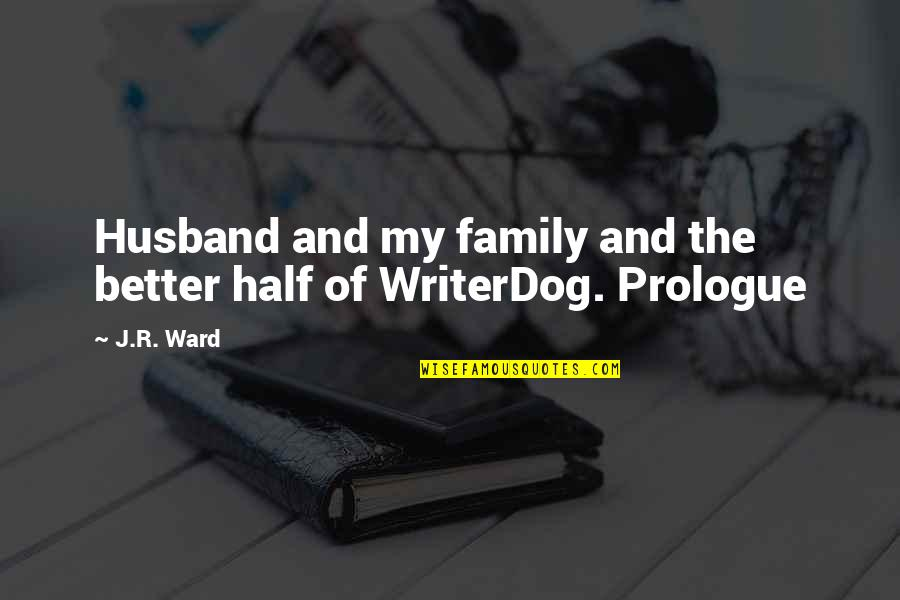 Half Quotes By J.R. Ward: Husband and my family and the better half